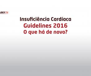 Insuficiência Cardíaca. Guidelines 2016 – O que há de novo?